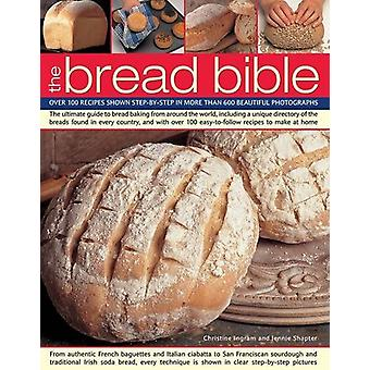 The Bread Bible - Over 100 Recipes Shown Step-by-Step in 600 Beautiful