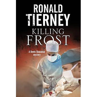 Killing Frost - Deets Shanahan's Final Case by Ronald Tierney - 978184