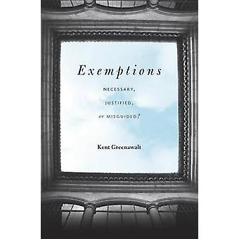 Exemptions - Necessary - Justified - or Misguided? by Kent Greenawalt