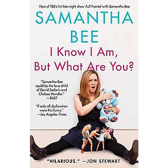 I Know I Am - But What Are You? by Samantha Bee - 9781439142745 Book