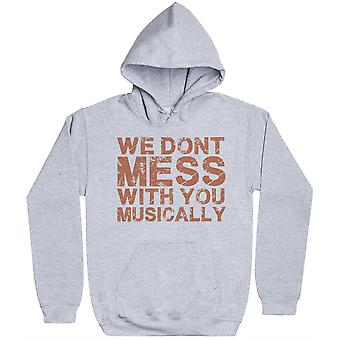 We Don-apos;t Mess With You Musicalement - Mens Hoodie