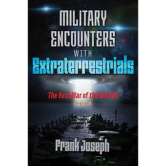 Military Encounters with Extraterrestrials by Frank Joseph