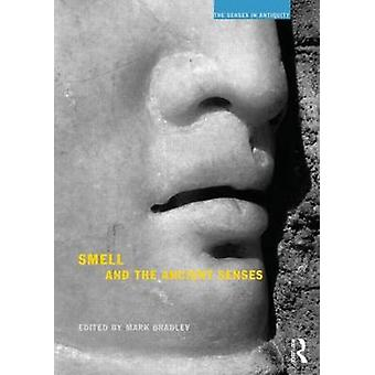 Smell and the Ancient Senses by Mark Bradley