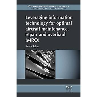 Leveraging Information Technology for Optimal Aircraft Maintenance Repair and Overhaul Mro by Sahay & Anant