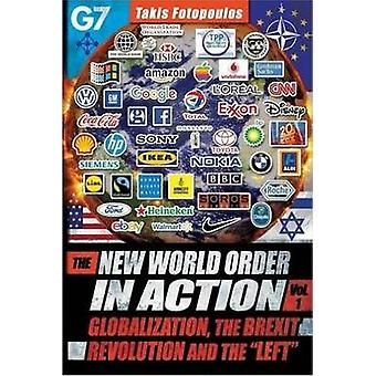 The New World Order in Action Vol. 1  Globalization the Brexit Revolution and the Left by Fotopoulos & Takis