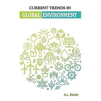 Current Trends in Global Environment by Bhatia & A.L.
