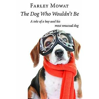 The Dog Who Wouldn't Be by Farley Mowat - 9781567926125 Book