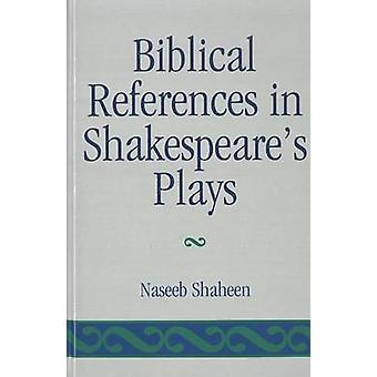 Biblical References in Shakespeares Plays by Shaheen & Naseeb