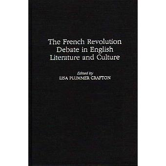 The French Revolution Debate in English Literature and Culture by Crafton & Lisa Plummer