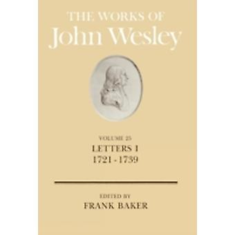 The Works of John Wesley Volume 25 Letters I 17211739 by Baker & Frank