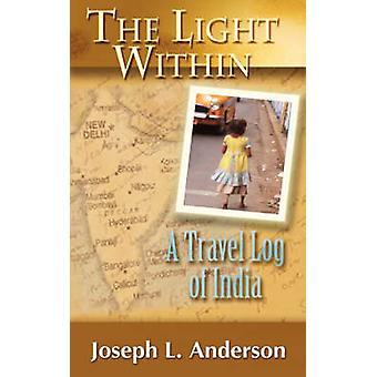 The Light Within A Travel Log of India by Anderson & Joseph L.