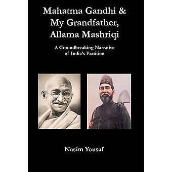 Mahatma Gandhi  My Grandfather Allama Mashriqi by Yousaf & Nasim