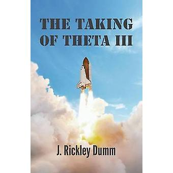 The Taking of Theta III by Dumm & J. Rickley