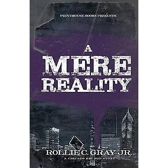 A Mere Reality A Chicago HipHop Story by Gray & Jr. Rollie C