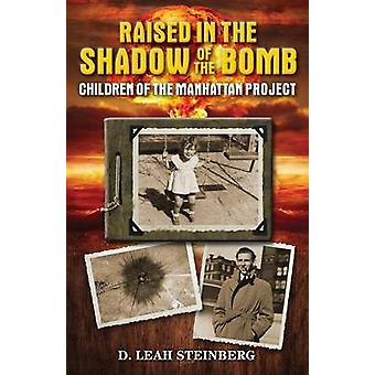 Raised in the Shadow of the Bomb Children of the Manhattan Project by Steinberg & Deborah Leah