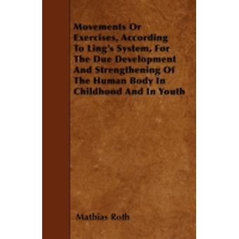 Movements Or Exercises According To Lings System For The Due Development And Strengthening Of The Human Body In Childhood And In Youth by Roth & Mathias