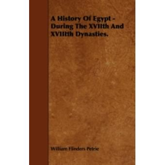 A History Of Egypt  During The XVIIth And XVIIIth Dynasties. by Petrie & William Flinders