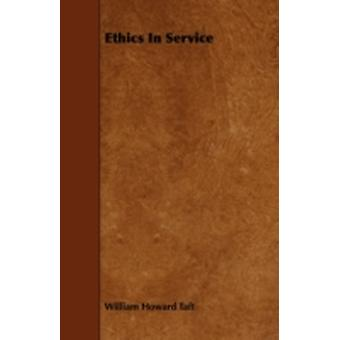 Ethics In Service by Taft & William Howard