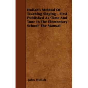 Hullahs Method Of Teaching Singing  First Published As Time And Tune In The Elementary School The Manual by Hullah & John