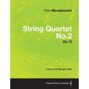 String Quartet No.2 Op.13  A Score for Strings 1827 by Mendelssohn & Felix