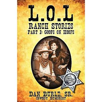 L.O.L Ranch Stories  Part I  Goofs on Hoofs by Burle Sr & Dan