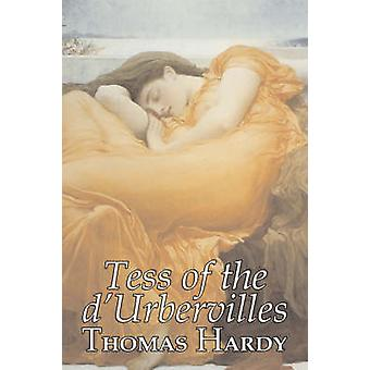 Tess of the dUrbervilles von Thomas Hardy Fiction Classics von Hardy & Thomas