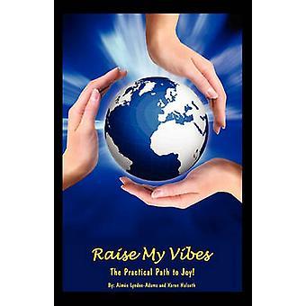 Raise My Vibes The Practical Path to Joy by LyndonAdams & Aim E.
