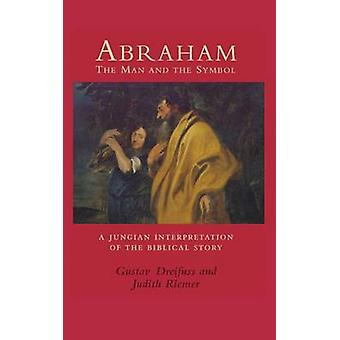 Abraham the Man and the Symbol A Jungian Interpretation of the Biblical Story by Dreifus & Gustav