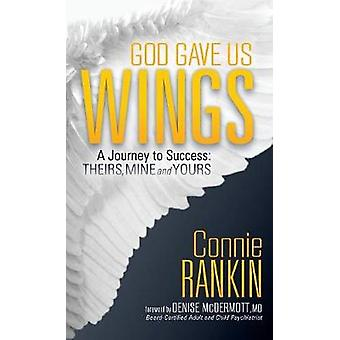 God Gave Us Wings A Journey to Success Theirs Mine and Yours by Rankin & Connie
