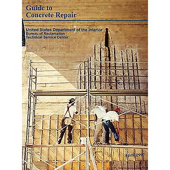 Guide to Concrete Repair by Bureau of Reclamation