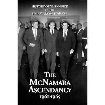 History of the Office of the Secretary of Defense Volume V The McNamara Ascendancy by Kaplan & Lawrence S.