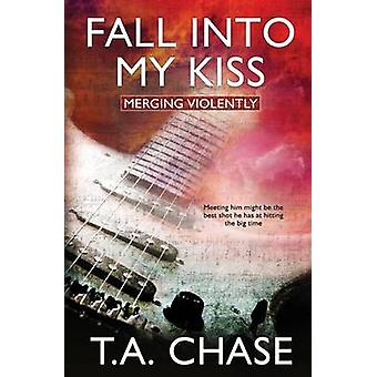 Merging Violently Fall into My Kiss by Chase & T.A.
