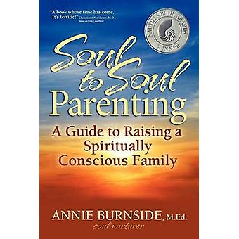Soul to Soul Parenting A Guide to Raising a Spiritually Conscious Family by Burnside & M. Ed. & Annie