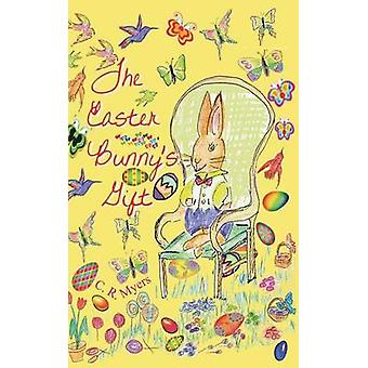 The Easter Bunnys Gift by Myers & C. R.