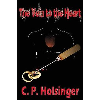The Vein to the Heart by Holsinger & C. P.