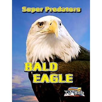 Bald Eagle Age 6 and above by Rob & TJ