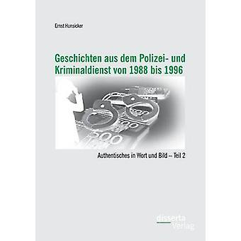 Geschichten Aus Dem Polizei Und Kriminaldienst Von 1988 Bis 1996 Authentisches in Wort Und Bild  Teil 2 by Hunsicker & Ernst