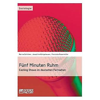 Fnf Minuten Ruhm. Casting Shows im deutschen Fernsehen by Rosenmller & Franziska