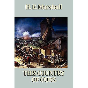 This Country of Ours by Marshall & H. E.