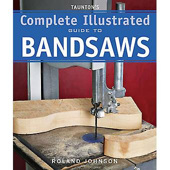 Tauntons complete Illus. Guide to Bandsaws door Roland Johnson