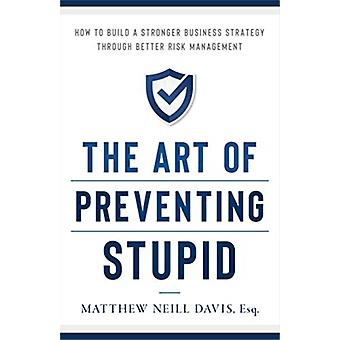 The Art of Preventing Stupid by Davis & Matthew Neill