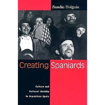 Creating Spaniards - Culture and National Identity in Republican Spain