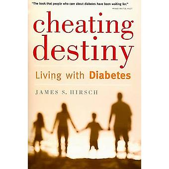 Cheating Destiny - Living with Diabetes by James S Hirsch - 9780618918