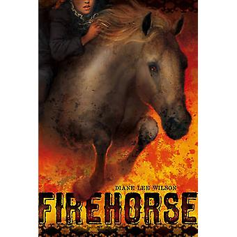 Firehorse by Diane Lee Wilson - 9781416915515 Book