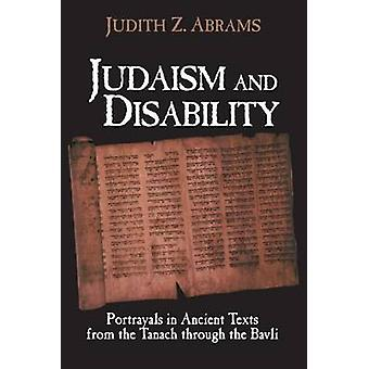 Judaism and Disability - Portrayals in Ancient Texts from the Tanach T