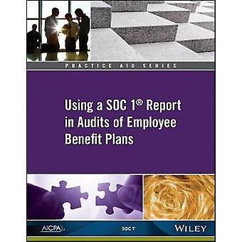 Practice Aid - Using a SOC 1 Report in Audits of Employee Benefit Plan