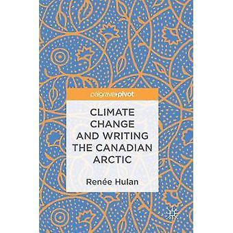 Climate Change and Writing the Canadian Arctic by Renee Hulan - 97833