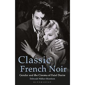 Classic French Noir - Gender and the Cinema of Fatal Desire by Deborah