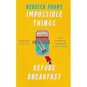 Impossible Things Before Breakfast - Adventures in the Ordinary door Reb