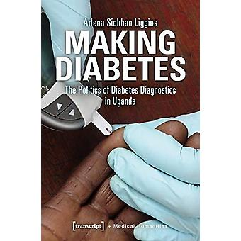 Making Diabetes - The Politics of Diabetes Diagnostics in Uganda by Ar